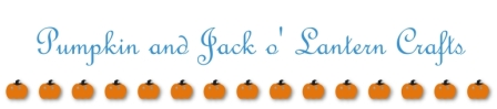 Autumn Pumpkin and Jack o� Lantern Crafts