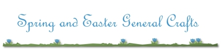 Spring and Easter General Crafts and Decorations